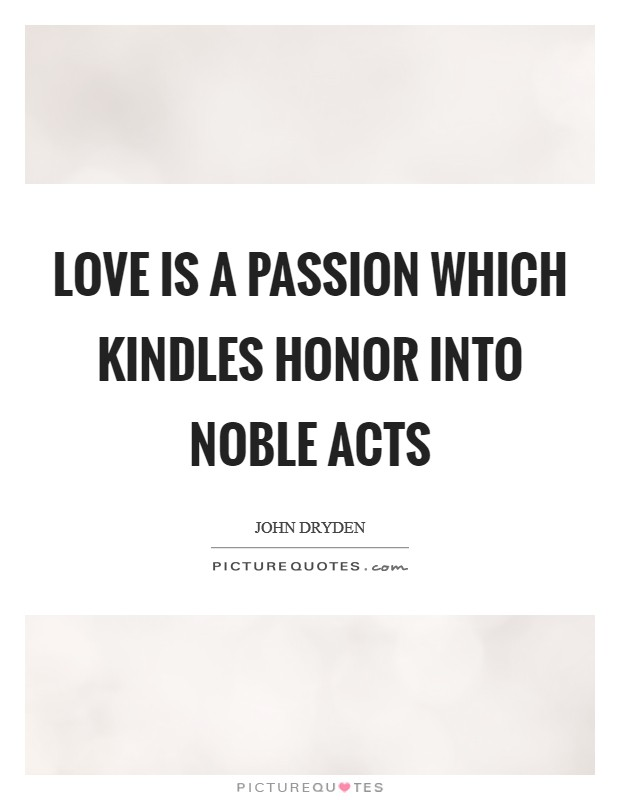 Love is a passion Which kindles honor into noble acts Picture Quote #1