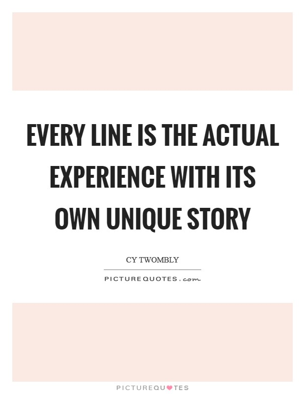 Every line is the actual experience with its own unique story Picture Quote #1