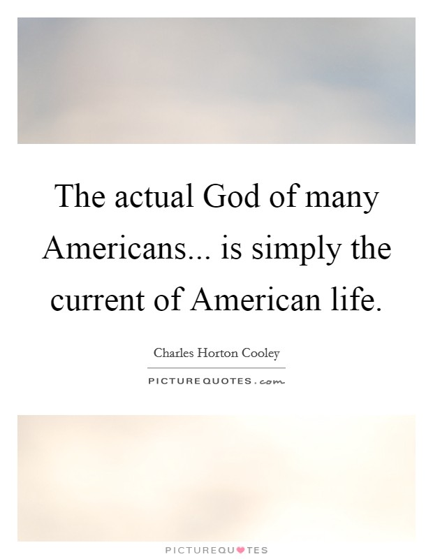 The actual God of many Americans... is simply the current of American life Picture Quote #1
