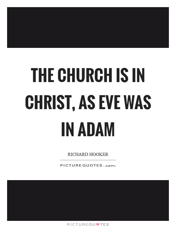 The church is in Christ, as Eve was in Adam Picture Quote #1