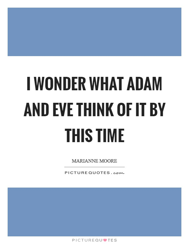 I wonder what Adam and Eve think of it by this time Picture Quote #1