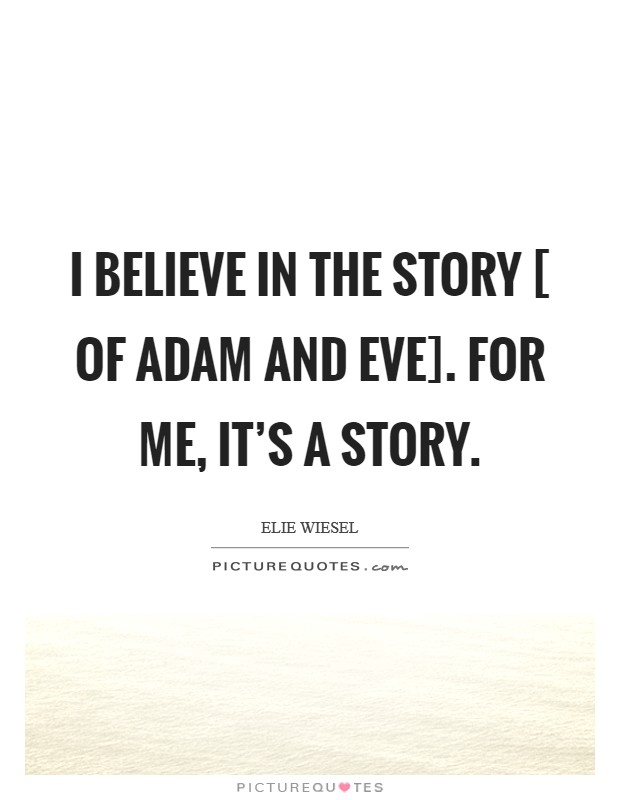 I believe in the story [ of Adam and Eve]. For me, it's a story Picture Quote #1