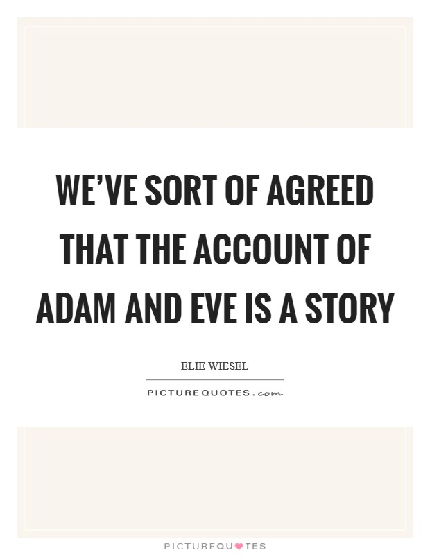 We've sort of agreed that the account of Adam and Eve is a story Picture Quote #1