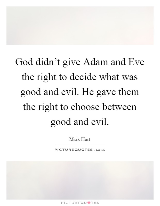 God didn't give Adam and Eve the right to decide what was good and evil. He gave them the right to choose between good and evil Picture Quote #1