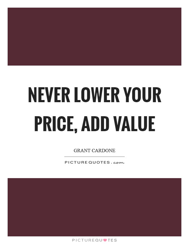 Never lower your price, add value Picture Quote #1