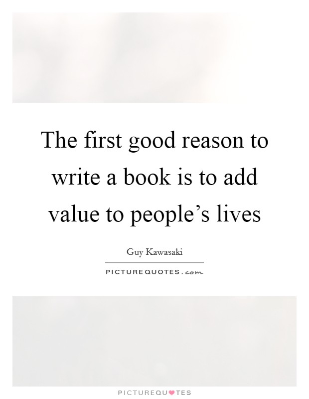 The first good reason to write a book is to add value to people's lives Picture Quote #1
