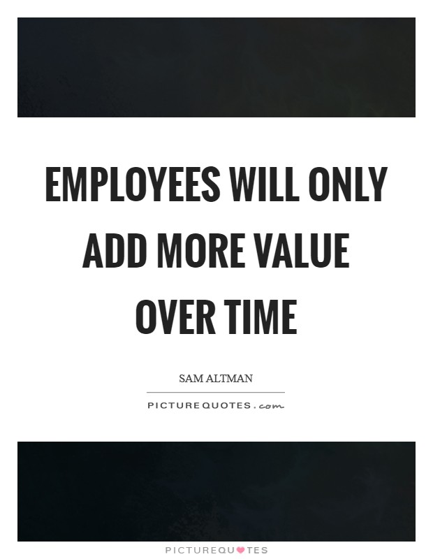 Employees will only add more value over time Picture Quote #1