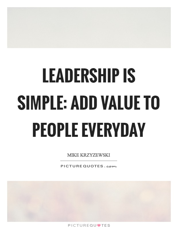 Leadership is simple: Add value to people everyday Picture Quote #1