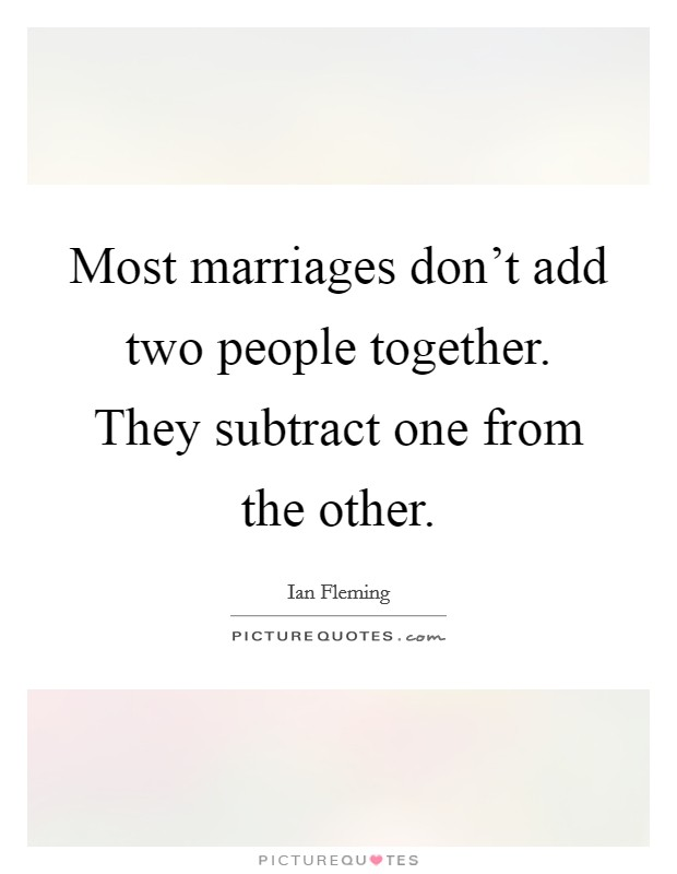 Most marriages don't add two people together. They subtract one from the other Picture Quote #1