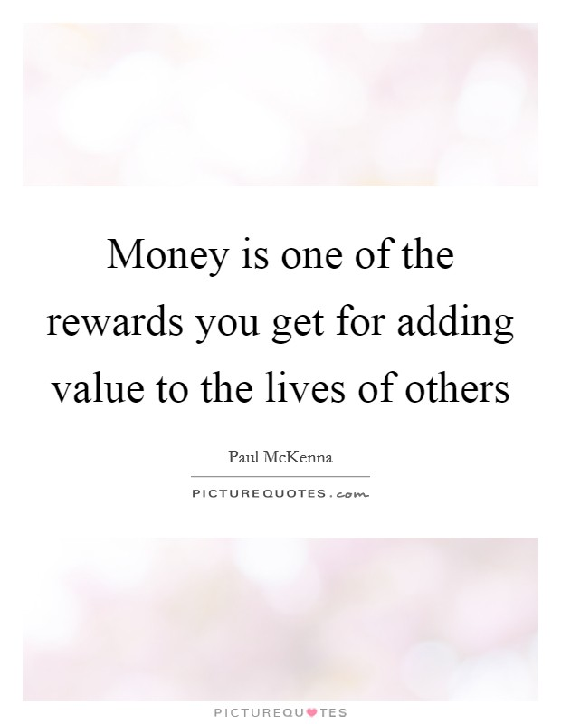 Money is one of the rewards you get for adding value to the lives of others Picture Quote #1