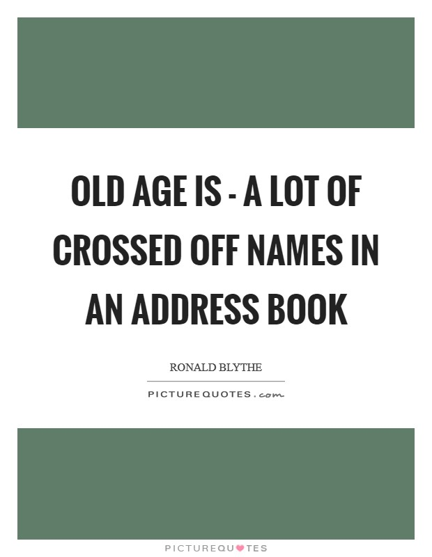 Old age is - a lot of crossed off names in an address book Picture Quote #1