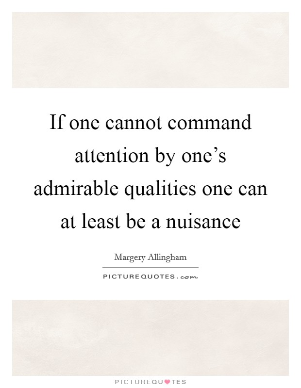 If one cannot command attention by one's admirable qualities one can at least be a nuisance Picture Quote #1