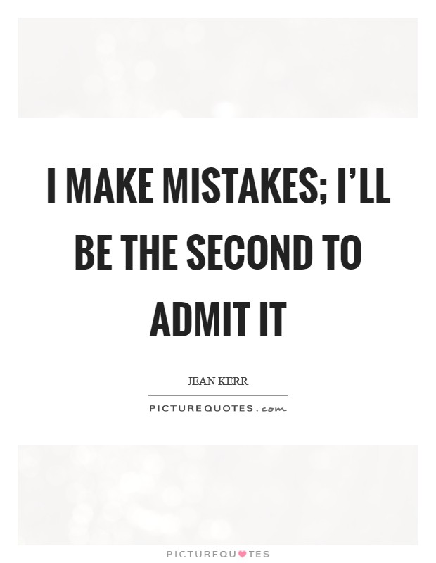 I make mistakes; I'll be the second to admit it Picture Quote #1