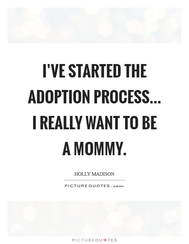 I've started the adoption process... I really want to be a mommy Picture Quote #1
