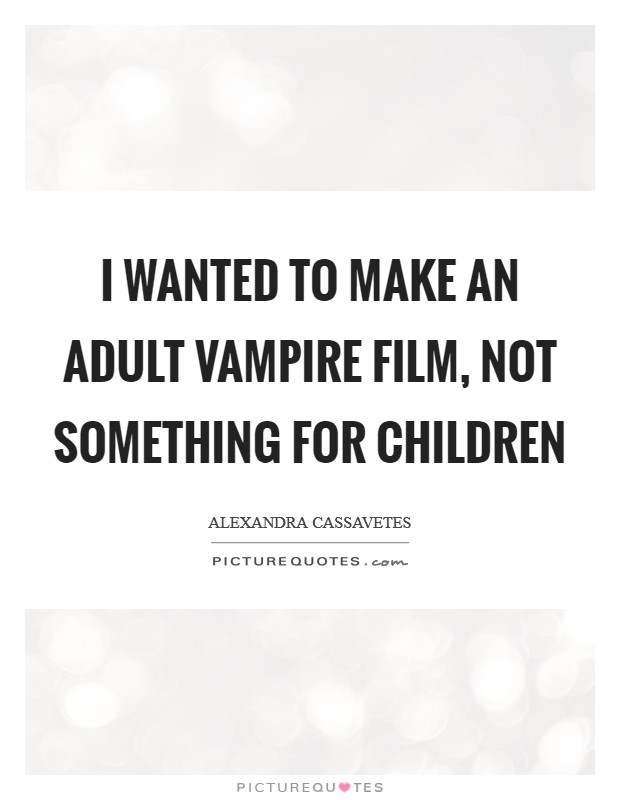 I wanted to make an adult vampire film, not something for children Picture Quote #1