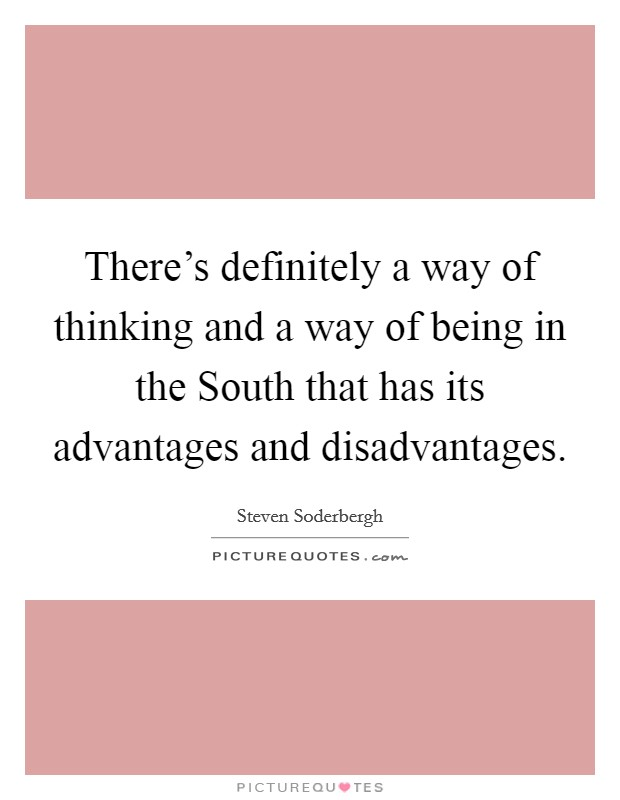 There's definitely a way of thinking and a way of being in the South that has its advantages and disadvantages Picture Quote #1