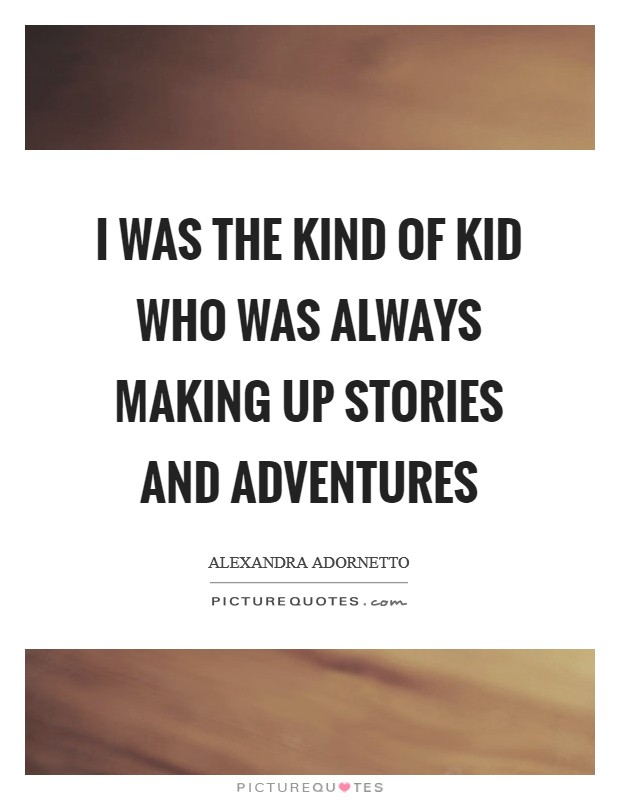 I was the kind of kid who was always making up stories and adventures Picture Quote #1