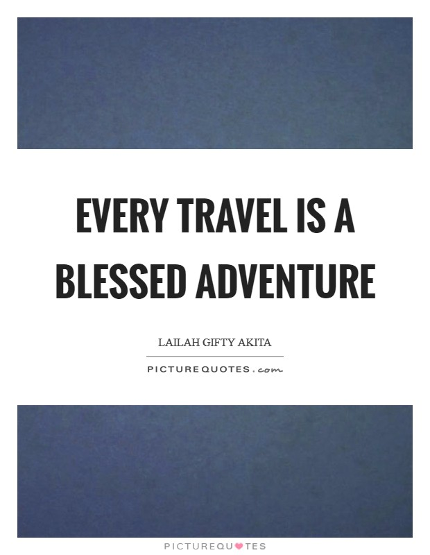 Every travel is a blessed adventure Picture Quote #1