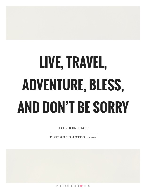 Live, travel, adventure, bless, and don't be sorry Picture Quote #1