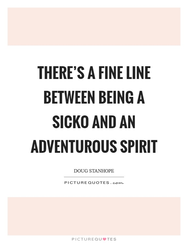 There's a fine line between being a sicko and an adventurous spirit Picture Quote #1