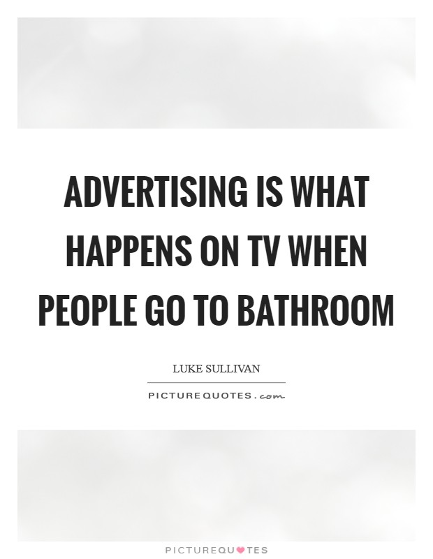 Advertising is what happens on TV when people go to bathroom Picture Quote #1