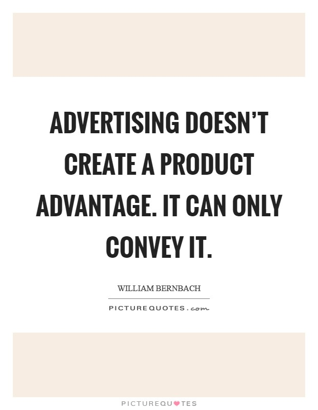 Advertising doesn't create a product advantage. It can only convey it Picture Quote #1