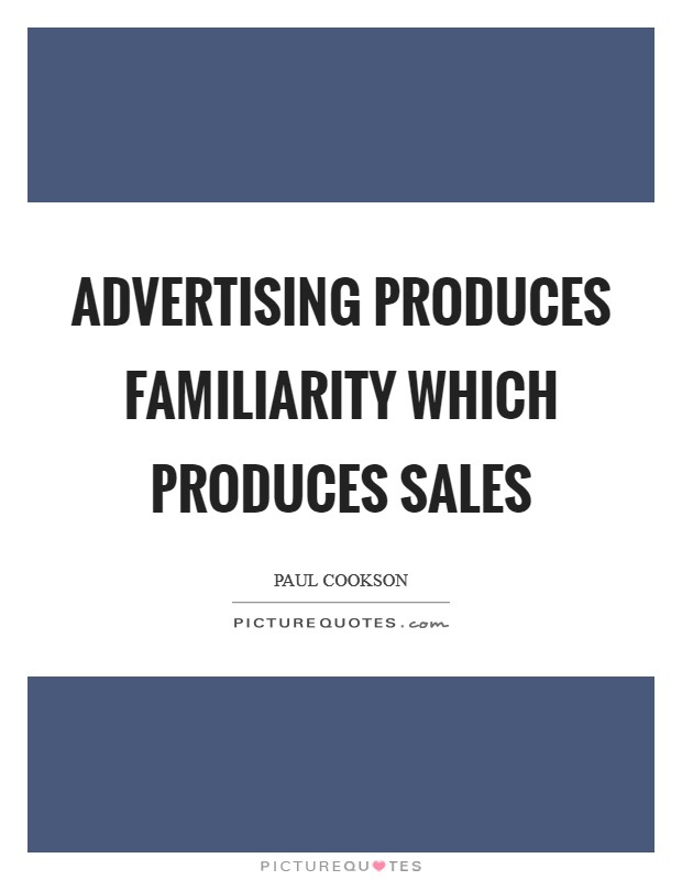 Advertising produces familiarity which produces sales Picture Quote #1