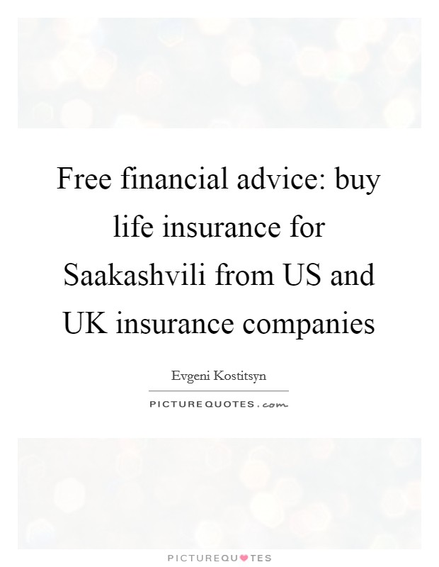 Free financial advice: buy life insurance for Saakashvili from US and UK insurance companies Picture Quote #1