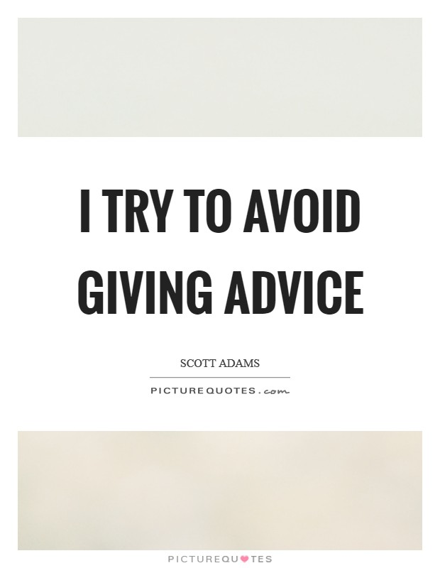 I try to avoid giving advice Picture Quote #1
