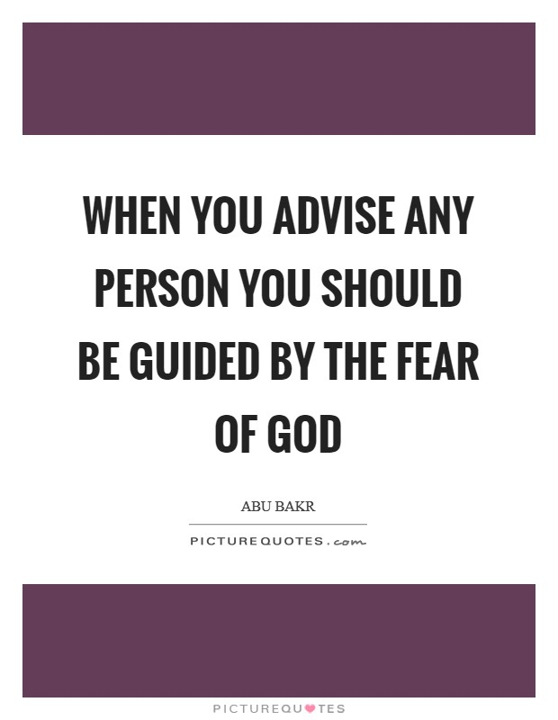 When you advise any person you should be guided by the fear of God Picture Quote #1