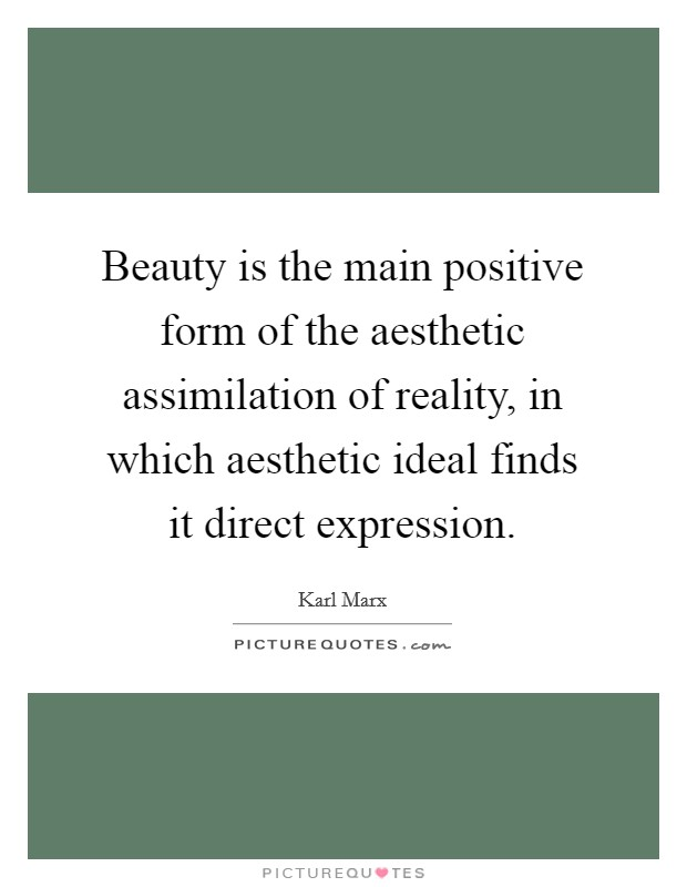 Beauty is the main positive form of the aesthetic assimilation of reality, in which aesthetic ideal finds it direct expression Picture Quote #1