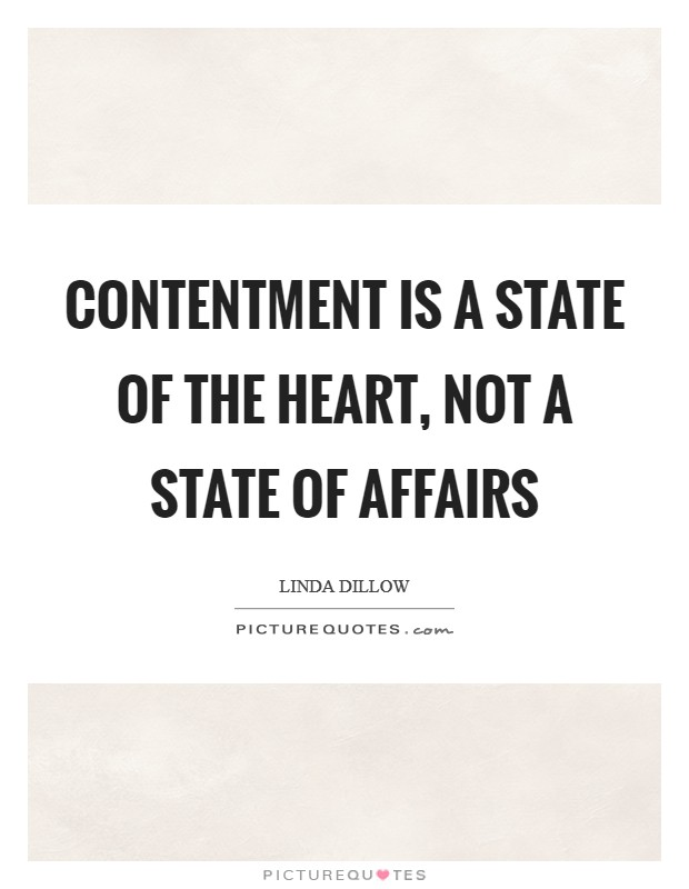 Contentment is a state of the heart, not a state of affairs Picture Quote #1