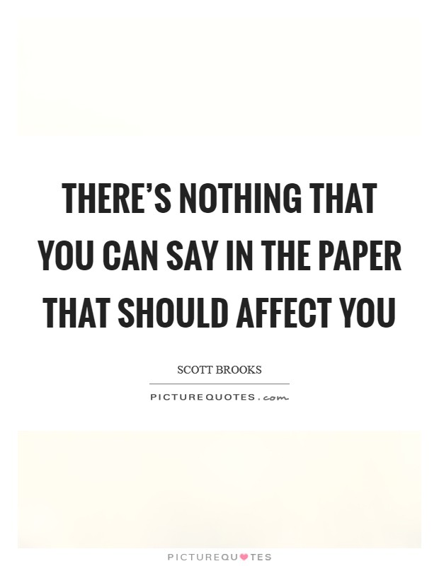 There's nothing that you can say in the paper that should affect you Picture Quote #1