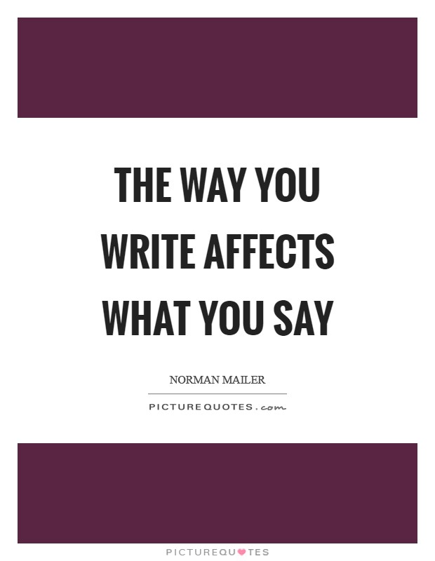 The way you write affects what you say Picture Quote #1