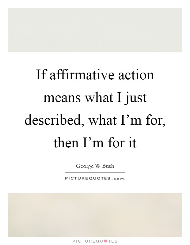 If affirmative action means what I just described, what I'm for, then I'm for it Picture Quote #1