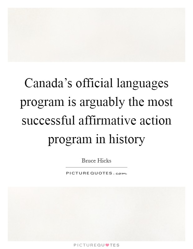 Canada's official languages program is arguably the most successful affirmative action program in history Picture Quote #1