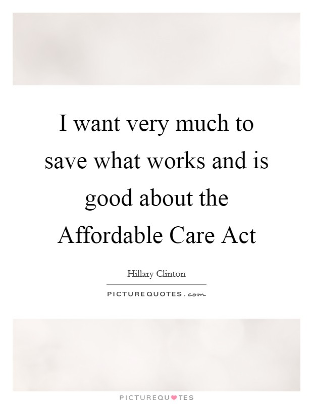I want very much to save what works and is good about the Affordable Care Act Picture Quote #1