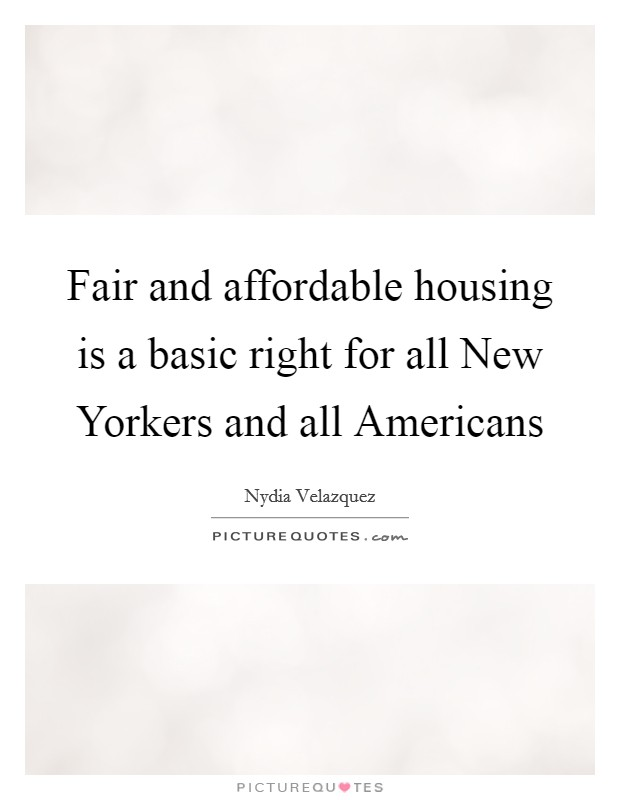 Fair and affordable housing is a basic right for all New Yorkers and all Americans Picture Quote #1