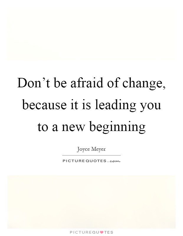 Dont Be Afraid Of Change Quotes New Beginning Joyce Meyers: Joyce Meyer Quotes & Sayings (630 Quotations)