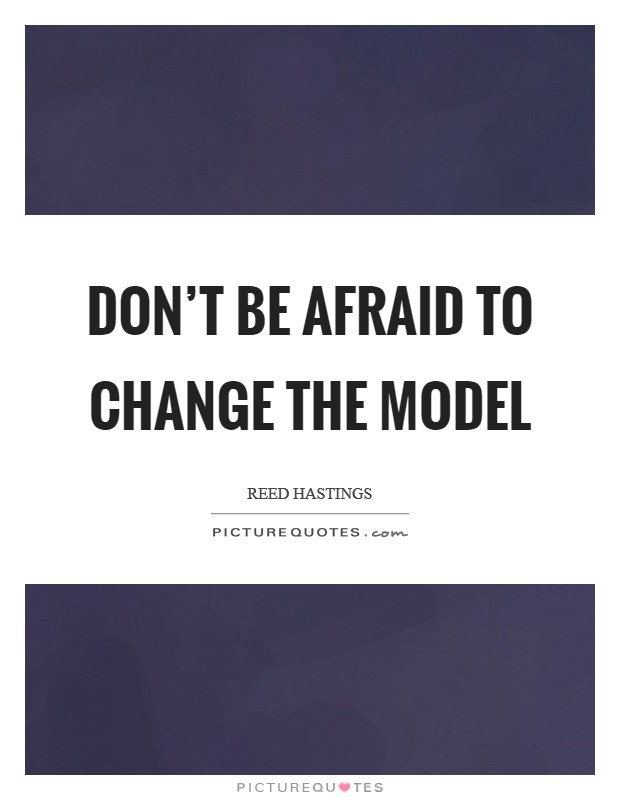 Don't be afraid to change the model Picture Quote #1