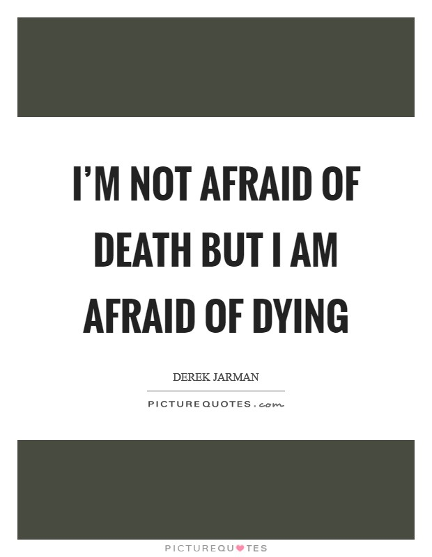 I'm not afraid of death but I am afraid of dying Picture Quote #1