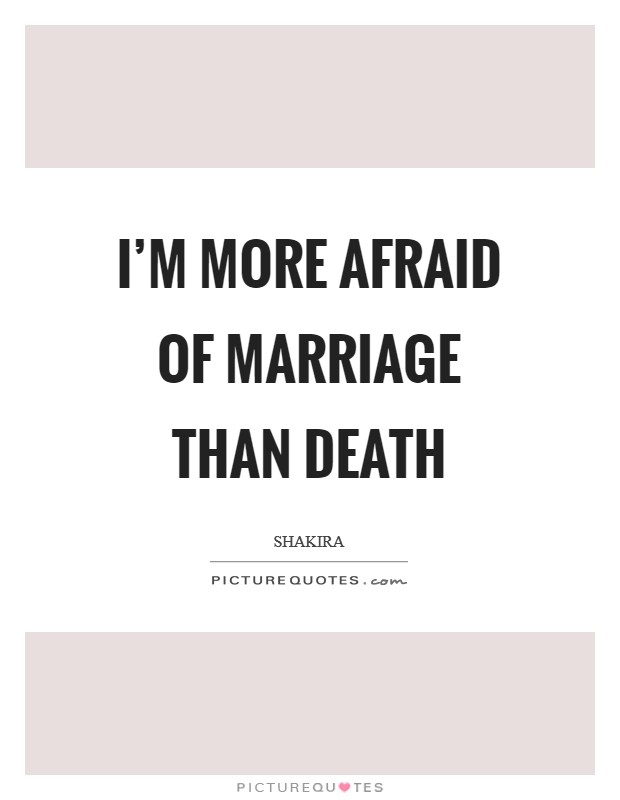I'm more afraid of marriage than death Picture Quote #1
