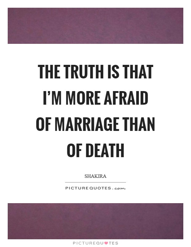 The truth is that I'm more afraid of marriage than of death Picture Quote #1