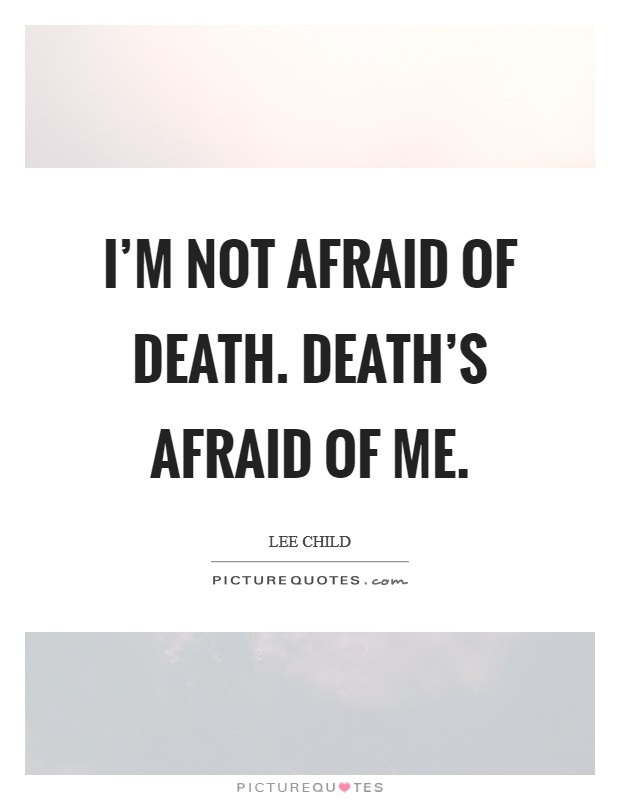 I'm not afraid of death. Death's afraid of me. Picture Quote #1