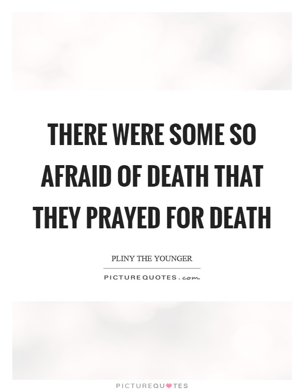 There were some so afraid of death that they prayed for death Picture Quote #1