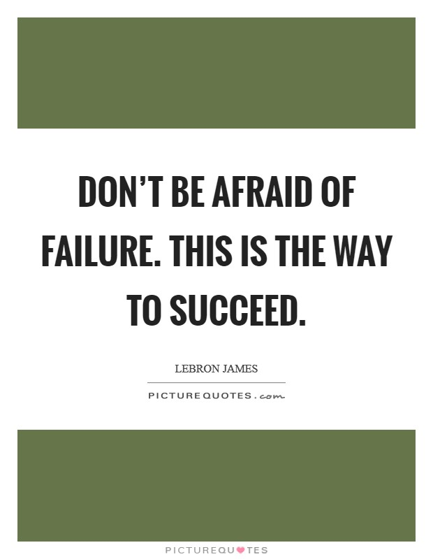 Don't be afraid of failure. This is the way to succeed Picture Quote #1