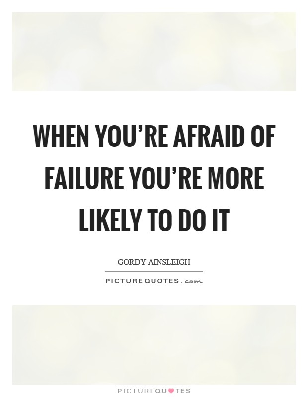 When you're afraid of failure you're more likely to do it Picture Quote #1