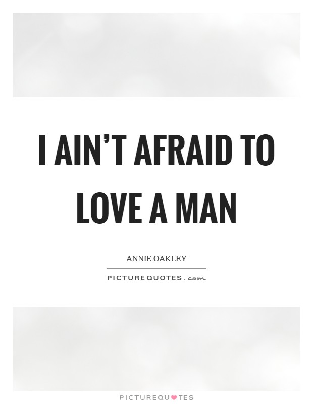I ain't afraid to love a man Picture Quote #1