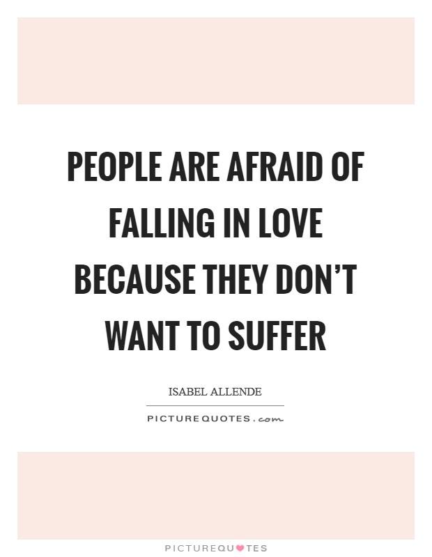 People are afraid of falling in love because they don't want to suffer Picture Quote #1