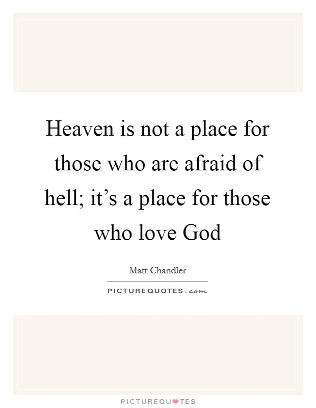 Heaven is not a place for those who are afraid of hell; it's a place for those who love God Picture Quote #1